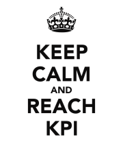 Keep calm and reach KPI
